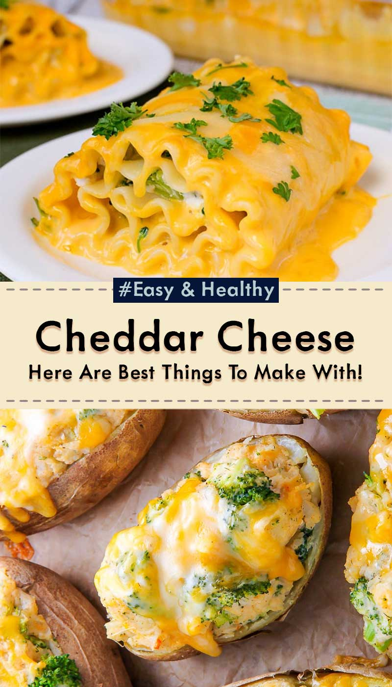 Cheddar Cheese Here Are Best Things To Make With!
